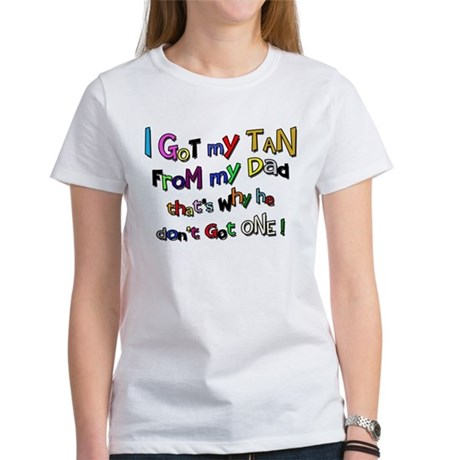 I Got my Tan - Dad Women's T-Shirt