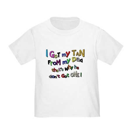 I Got my Tan - Dad Toddler T-Shirt