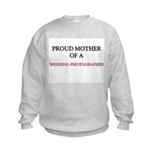 Proud Mother Of A WEDDING PHOTOGRAPHER Sweatshirt
