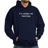 i'd rather be dancing. Hoody