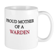 Proud Mother Of A WARDEN Mug