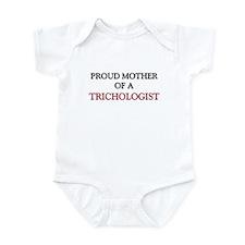Proud Mother Of A TRICHOLOGIST Infant Bodysuit