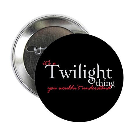 "Twilight Thing 2.25"" Button (100 pack)"