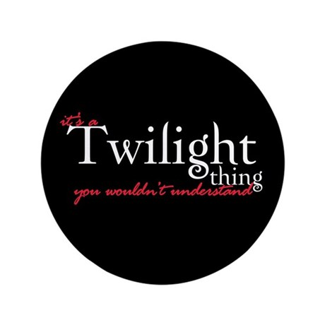 "Twilight Thing 3.5"" Button"
