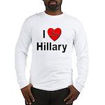 I Love Hillary Long Sleeve T-Shirt