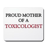 Proud Mother Of A TOXICOLOGIST Mousepad