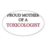 Proud Mother Of A TOXICOLOGIST Oval Decal