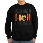 I may be going to Hell... Sweatshirt (dark)