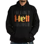 I may be going to Hell... Hoodie (dark)