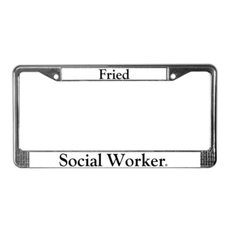 Fried Social Worker License Plate Frame