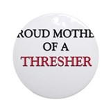 Proud Mother Of A THRESHER Ornament (Round)