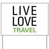Live Love Travel Yard Sign