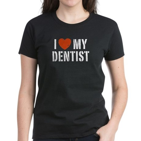 I Love My Dentist Women's Dark T-Shirt