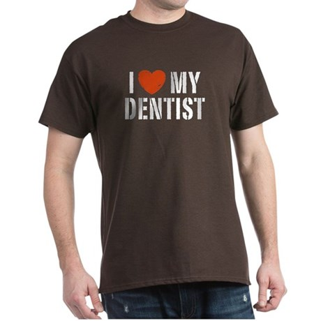 I Love My Dentist Dark T-Shirt