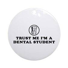 Trust Me I'm a Dental Student Ornament (Round)