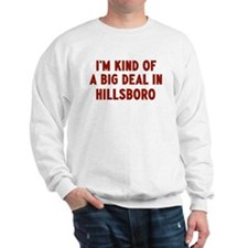 Big Deal in Hillsboro Sweatshirt