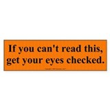 If you can't read this Bumper  Bumper Sticker