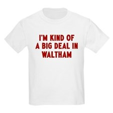 Big Deal in Waltham T-Shirt