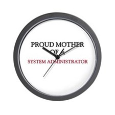 Proud Mother Of A SYSTEM ADMINISTRATOR Wall Clock