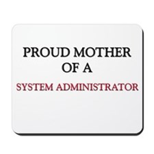 Proud Mother Of A SYSTEM ADMINISTRATOR Mousepad