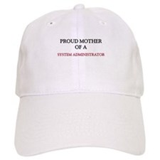 Proud Mother Of A SYSTEM ADMINISTRATOR Cap
