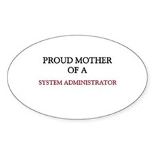 Proud Mother Of A SYSTEM ADMINISTRATOR Sticker (Ov