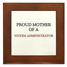 Proud Mother Of A SYSTEM ADMINISTRATOR Framed Tile