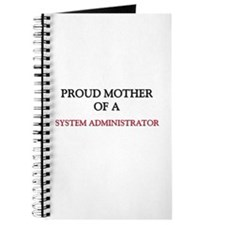 Proud Mother Of A SYSTEM ADMINISTRATOR Journal