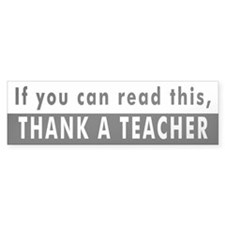 If You Can Read This, THANK A TEACHER Bumper Sticker