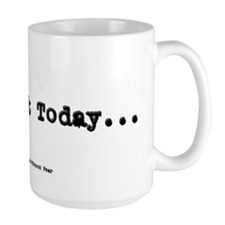No Day But Today Coffee Mug
