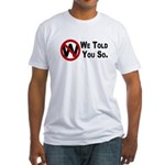 W: We Told You So Fitted T-Shirt