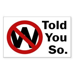 W: Told You So (bumper sticker)