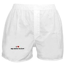 I Love my sister in law Boxer Shorts