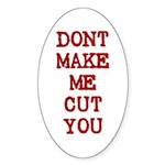 Dont Make Me Cut You Oval Sticker