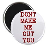Dont Make Me Cut You Magnet