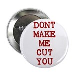 "Dont Make Me Cut You 2.25"" Button"