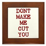 Dont Make Me Cut You Framed Tile