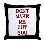 Dont Make Me Cut You Throw Pillow
