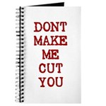 Dont Make Me Cut You Journal