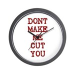 Dont Make Me Cut You Wall Clock