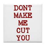 Dont Make Me Cut You Tile Coaster