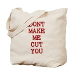 Dont Make Me Cut You Tote Bag