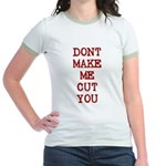 Dont Make Me Cut You Jr. Ringer T-Shirt
