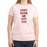 Dont Make Me Cut You Women's Light T-Shirt