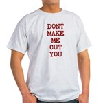 Dont Make Me Cut You Light T-Shirt