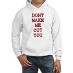 Dont Make Me Cut You Hooded Sweatshirt