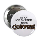 "Ice Skater Need Coffee 2.25"" Button"