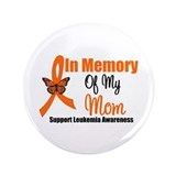 Leukemia In Memory Mom 3.5&quot; Button