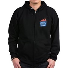 I was born at home Zip Hoodie