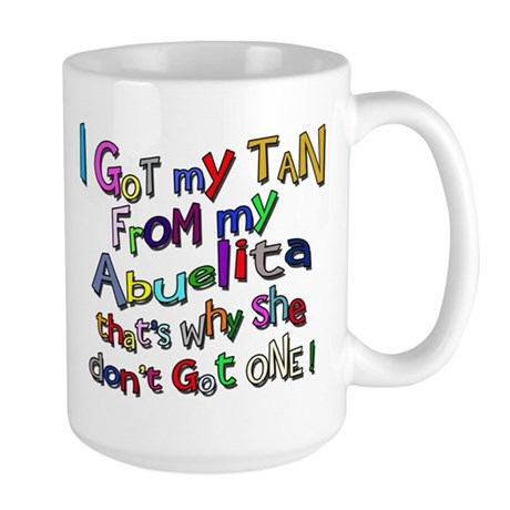 I Got My Tan - Abuelita Large Mug